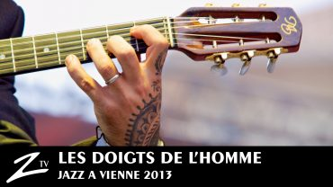 Les Doigts de l'Homme – Jazz à Vienne 2013